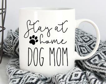 Stay At Home Dog Mom Mug, Dog Mom Mug, Funny Dog Mug, Dog Mug, Dog Lover, Dog Mom, Dog Dad, New Dog, Puppy, Dog Mama, Coffee Mug, Gift, Dog