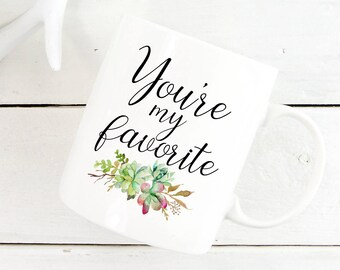 You're My Favorite Mug, Best Friend Gift, Best Friend Mug, Coffee Mug for Her, Birthday Gift, Valentine's Day Gift, Favourite, Anniversary