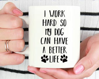 I Work Hard to so my Dog Can Have a Better Life Mug, Funny Mug, Dog Mom, Dog Dad, New Dog, New Dog, Puppy, Coffee Mug, Funny Gift, Present