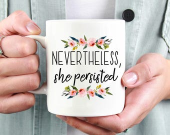 Nevertheless She Persisted Mug, Motivational Mug, Inspirational Mug, Feminist Mug, Feminism Mug, Political Mug, Coffee Mug, She Persisted