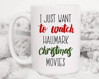 I Just Want to Watch Hallmark Christmas Movies Mug, Hallmark Movie Mug, Christmas Movie, Christmas Mug, Hallmark Mug, Christmas, Mug, Coffee