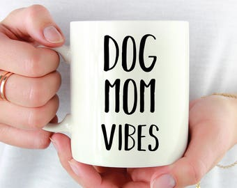 Dog Mom Vibes Mug, Dog Mom Mug, GIft, Present, Dog Mom, Dog Dad, Dog Lover, Fur Mama, Coffee Mug, New Dog, Puppy, Goldendoodle, Labradoodle