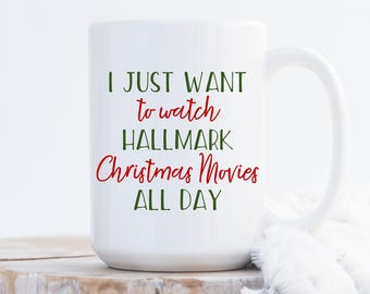 i just want to watch hallmark christmas movies all day mug funny coffee mug christmas mug funny christmas gift sister best friend cup - Best Funny Christmas Movies