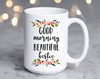 Good Morning Beautiful Bestie Mug, Best Friend Mug, Gift for Best Friend, Present, Birthday, Bestie, Girlfriend, Friend Mug, Christmas, Mug