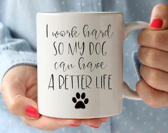 I Work Hard So My Dog can have a Better Life Mug, Dog Mug, Dog Mom, Dog Dad, Funny Dog Mug, Gift, Present, Birthday, Puppy, New Dog, Cup