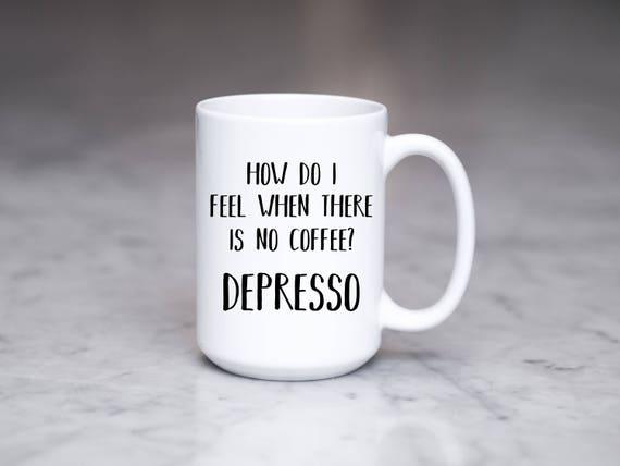 Funny Coffee Mug Depresso Coffee Mug Espresso Mug How Do I Etsy
