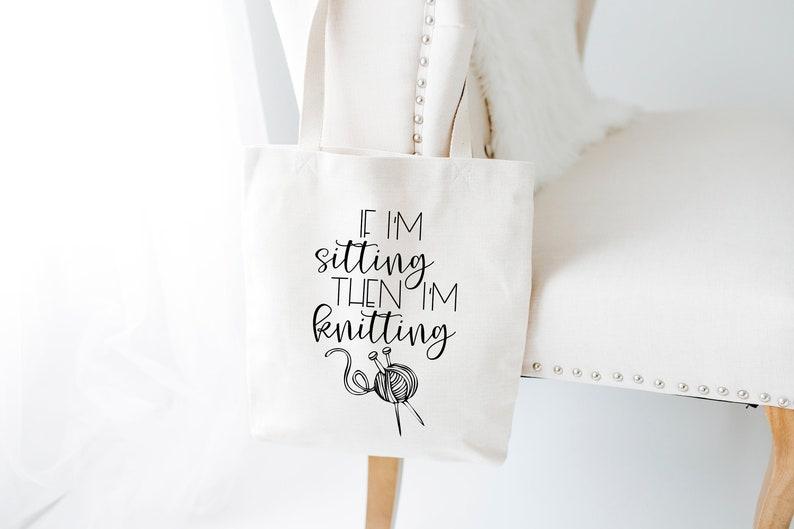 Crochet Bag Knitting Gift Christmas Tote Birthday Gift If I/'m Sitting then I/'m knitting tote Bag Crocheter Gift for Knitter Yarn Bag