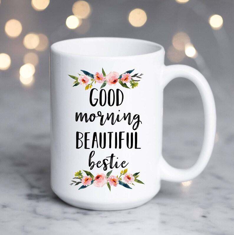 Good Morning Beautiful Bestie Mug Best Friend Mug Gift For Etsy