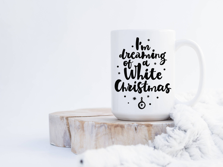 I\'m Dreaming of a White Christmas Mug Christmas Mug | Etsy