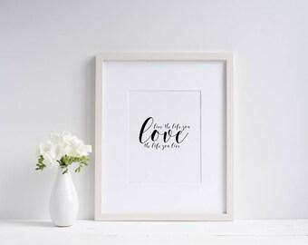Live the life you love Wall Print ***DIGITAL FILE***