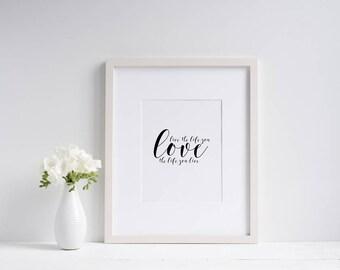 Live the life you love Wall Print
