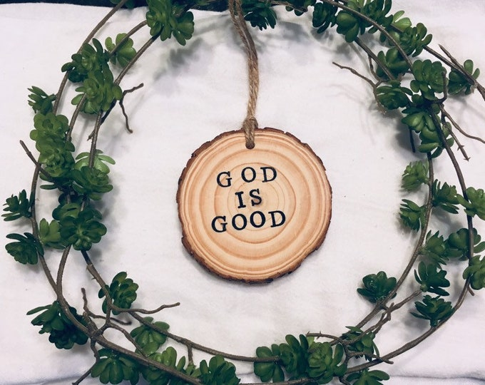 God is Good Hand stamped wooden Ornament; God is Good All the Time