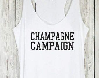 Champagne Campaign Tank, Champagne Campaign Shirt, Brunch Tank, Bridal Party Tank, Bridesmaid, Funny Shirt, Spring Break, Party, Party Tank