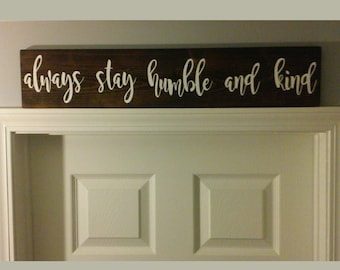 "Always stay humble and kind Rustic wooden sign 28"" x 5.75"" wall hanging wood"