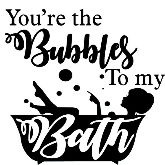 Youre The Bubbles To My Bath Bathroom Decor Graphic File Etsy