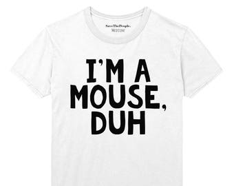 I'm A Mouse, Duh T Shirt Top Mean Girls Halloween Quote STP697