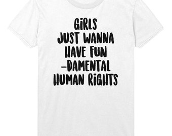 Girls Just Wanna Have FUN-Damental Human Rights Tshirt Funny Slogan Mens Womens T shirt Top STP346