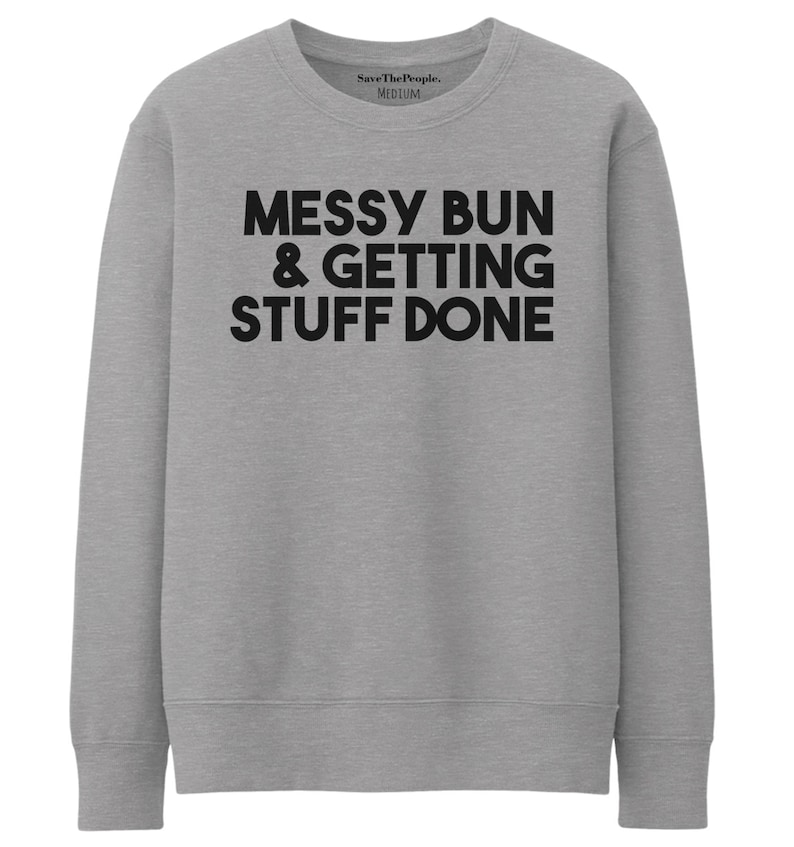 babd2d4d180 Messy Bun Getting Stuff Done Sweatshirt Funny Slogan Sweater | Etsy