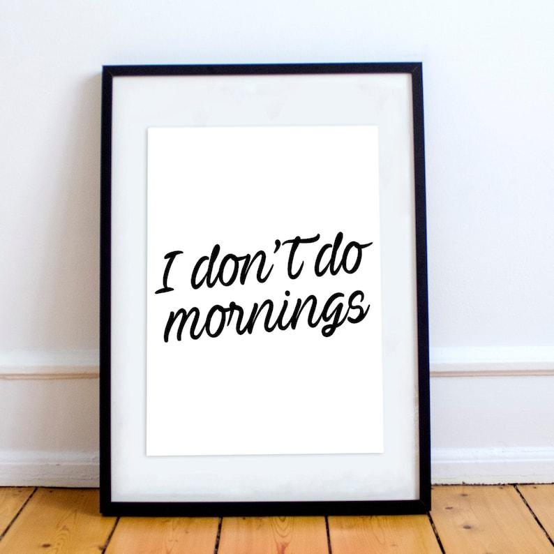 I Don/'t do Mornings Wall Art Frame Poster STP199