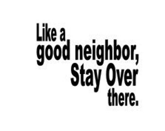 Like a good neighbor, Stay Over there.  - SVG - front door mat digital file