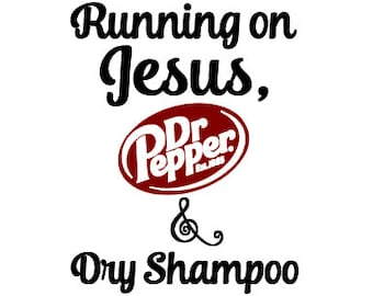 Running on Jesus, Dr Pepper and Dry Shampoo SVG