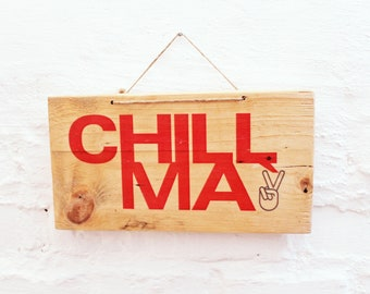CHILL MA! Cool mural made of wood/room decoration wood shield with saying