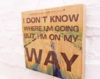 Dont know where im going, but IM on MY WAY wooden sign wall décor