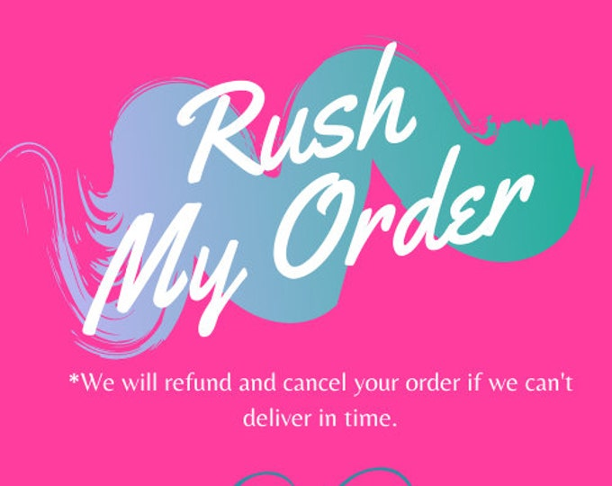 Rush My Order / Guarantee my delivery date / Rush Production