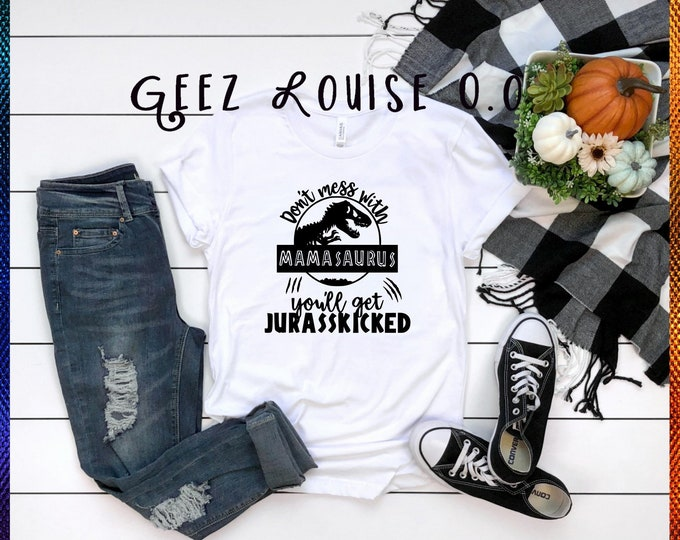 Mamasaurus Jurasskicked tshirt shirt Tee Short sleeve dont mess with dinosaur