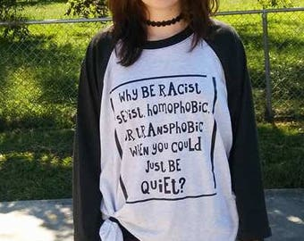 Why be Racist, Sexist, Homophobic, Transphobic just be quiet T-shirt Adult Raglan Baseball Tee  Vinyl Unisex Cotton Pride unity