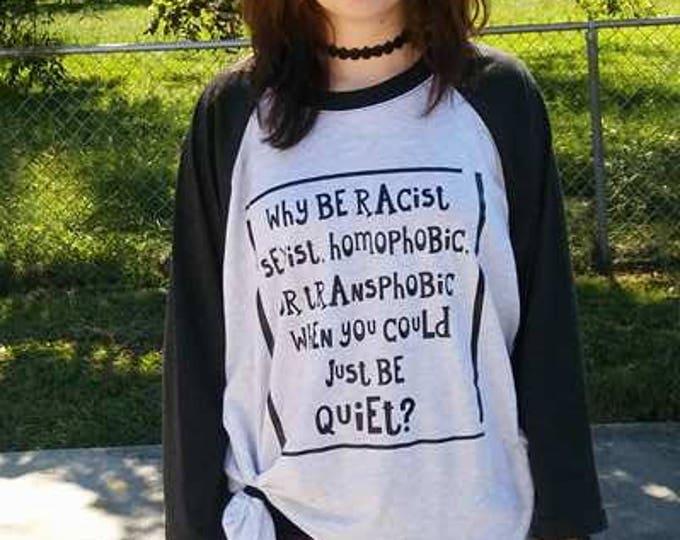 Why be Racist, Sexist, Homophobic, Transphobic just be quiet T-shirt Adult Raglan Baseball Tee  Vinyl Unisex Cotton Pride unity
