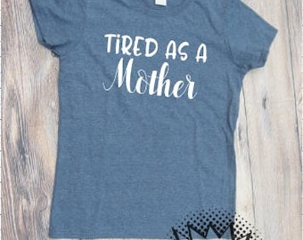 Tired as a mother T-shirt Adult Vinyl Mom Shirt