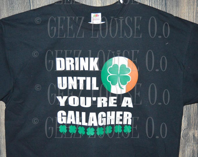 "Shameless ""Drink until you're a Gallagher"" vinyl tshirt unisex men women adult black"