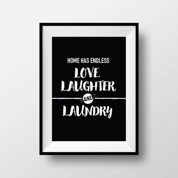 Home Has Endless Love Laughter And Laundry Printable Wall Art Quote Poster Home Decor Home Family Funny Humor Happy Family