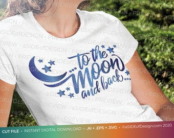 """Digital Download: Cricut Silhouette Cut files """"...to the Moon and Back""""  SVG PNG EPS"""