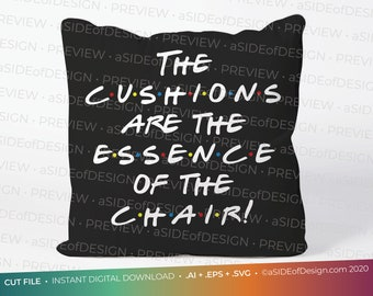 """Digital Download: Cricut Silhouette Cut files """"The Cushions are the Essence of the Chair"""" - Friends  SVG PNG EPS"""