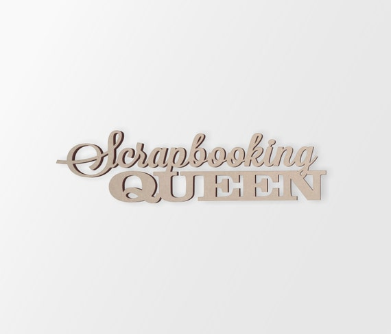 "Cutout Wall Art Word Cutout /""Scrapbooking Queen/"" Home Decor Unfinished"