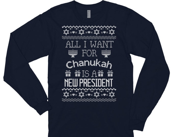 All I want for Chanukah is a new president ugly sweater inspired Hanukkah gift present Long sleeve t-shirt