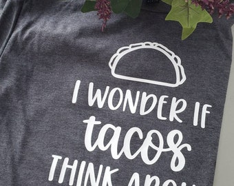 I wonder if tacos think about me too Unisex T Shirt