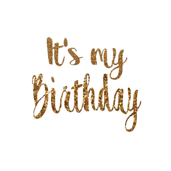 it s my birthday decal birthday girl iron on letters gold etsy