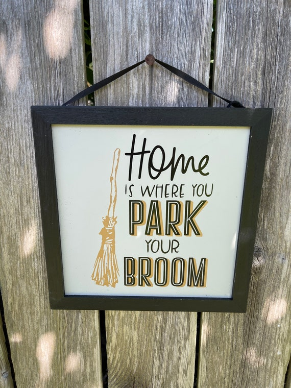 WITCH SIGN, Home is where you park your broom
