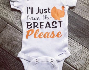 Ill just have the breast please, thanksgiving day bodysuit, babys first thanksgiving, baby turkey shirt, turkey day for babies shirt