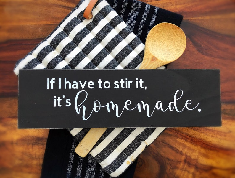 If I have to stir it its homemade funny kitchen wood sign