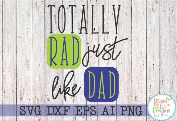 Dad Svg Dxf Eps Png Ai Dad Cutting File Rad Just Like Dad Svg Etsy
