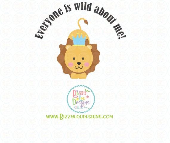 Everyone Is Wild About Me Svg Dxf Eps Cut File Lion Svg King Etsy