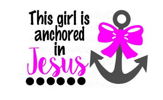Buy 3 Get 1 Free This Girl Is Anchored In Jesus Svg Cutting Etsy