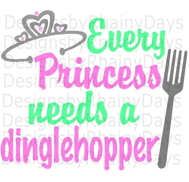Buy 3 get 1 free Every Princess needs a dinglehopper cutting file PNG SVG