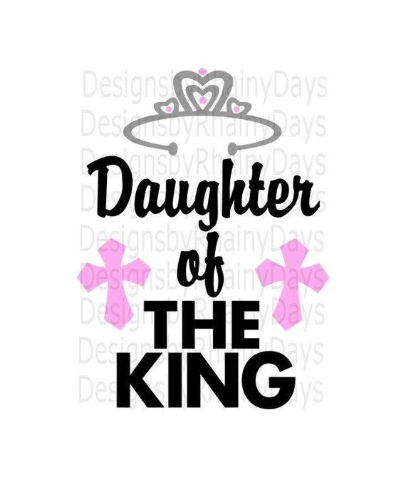Buy 3 Get 1 Free Daughter Of The King Cutting File Svg Png Etsy