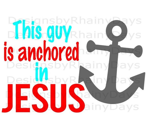 Buy 3 Get 1 Free This Guy Is Anchored In Jesus Svg Png Etsy