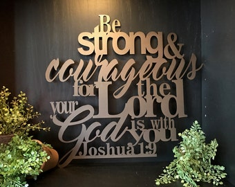 Joshua 1:9 Be Strong and Courageous For the Lord Your God is With You